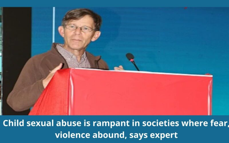 Child sexual abuse is rampant in societies where fear, violence abound, says expert